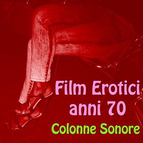 Film erotici anni 70 (Colonne sonore mix) (Erotici Film)