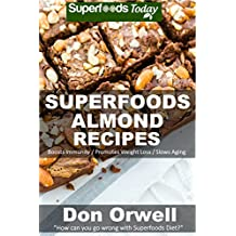 Superfoods Almond Recipes: Over 45 Quick & Easy Gluten Free Low Cholesterol Whole Foods Recipes full of Antioxidants & Phytochemicals (Natural Weight Loss Transformation Book 124) (English Edition)