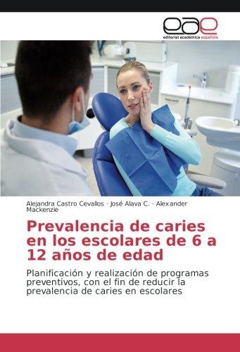 Prevalencia de caries en los escolares de 6 a 12 años de edad: Planificación y realización de programas preventivos, con el fin de reducir la prevalencia de caries en escolares por Alejandra Castro Cevallos