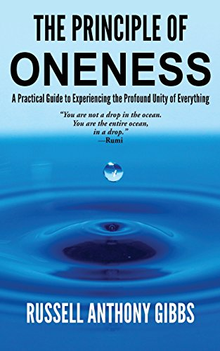 The Principle of Oneness: A Practical Guide to Experiencing the Profound Unity of Everything (Principles of Enlightenment)