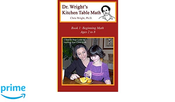 Dr wrights kitchen table math book 1 amazon chris wright dr wrights kitchen table math book 1 amazon chris wright phd 9780982921128 books workwithnaturefo