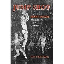 Jump Shot: Kenny Sailors: Basketball Innovator and Alaskan Outfitter (English Edition)