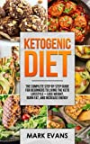 Ketogenic Diet: The Complete Step by Step Guide for Beginner's to Living the Keto Life Style - Lose Weight, Burn Fat, Increase Energy: Volume 1 (Ketogenic Diet Series)