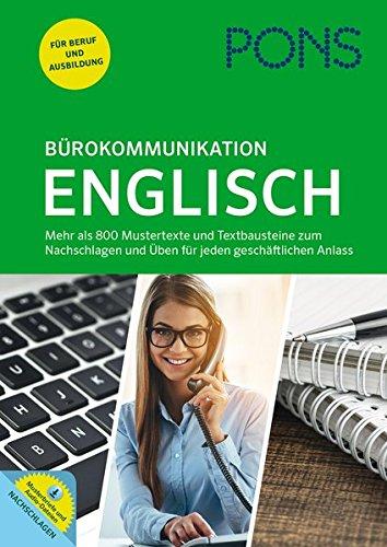PONS Bürokommunikation Englisch: Mustertexte, Textbausteine und Übungen für jeden geschäftlichen Anlass