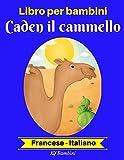 Scarica Libro Libro per bambini Caden il cammello Francese Italiano Francese Italiano Libro bilingue per bambini Vol 2 (PDF,EPUB,MOBI) Online Italiano Gratis