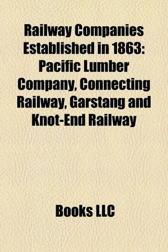 Railway Companies Established in 1863: Pacific Lumber Company, Connecting Railway, Garstang and Knot-End Railway