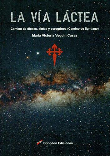 La Vía Láctea. Camino de dioses, almas y peregrinos (Camino de Santiago) (Bohodón Ediciones) por María Victoria Veguín Casas