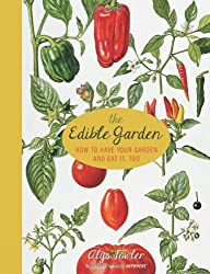 The Edible Garden: How to Have Your Garden and Eat It, Too by Alys Fowler (2013-11-19)