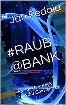 #RAUB @BANK: Ein falscher Klick und das Geld ist weg