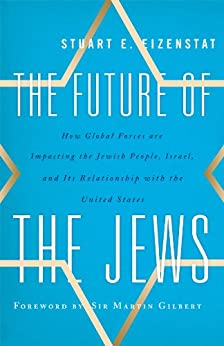 The Future of the Jews: How Global Forces are Impacting the Jewish People, Israel, and Its Relationship with the United States by [Eizenstat, Stuart E.]
