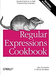 Regular Expressions Cookbook: Detailed Solutions in Eight Programming Languages by Jan Goyvaerts (2012-09-06)