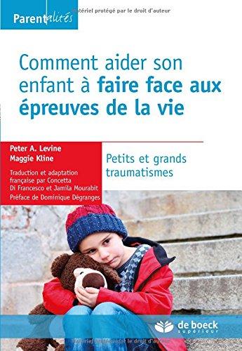 Comment aider son enfant à faire face aux épreuves de la vie : Petits et grands traumatismes