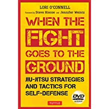 When the Fight Goes to the Ground: Jiu-Jitsu Strategies and Tactics for Self-Defense [Dvd Included]