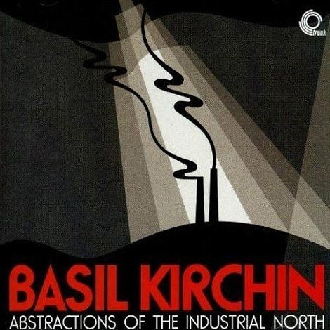 Abstractions of the Industrial North by Basil Kirchin (2002-06-13)