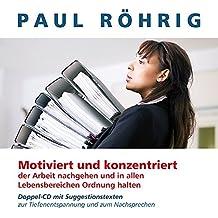Motiviert und konzentriert der Arbeit nachgehen und in allen Lebensbereichen Ordnung halten: Doppel-CD mit Suggestionstexten zur Tiefenentspannung und zum Nachsprechen