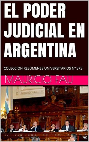 EL PODER JUDICIAL EN ARGENTINA: COLECCIÓN RESÚMENES UNIVERSITARIOS Nº 373 por Mauricio Fau