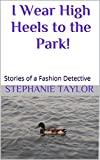 I Wear High Heels to the Park! (First Chapter Preview): Stories of a Fashion Detective (English Edition)