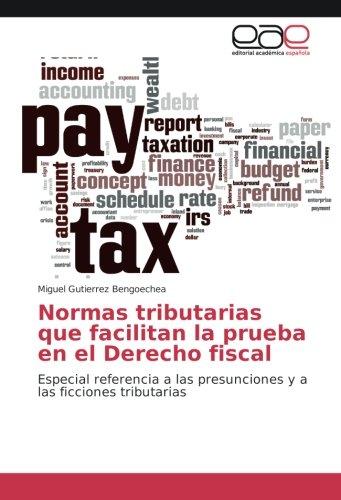 Normas tributarias que facilitan la prueba en el Derecho fiscal: Especial referencia a las presunciones y a las ficciones tributarias