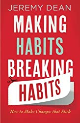 Making Habits, Breaking Habits: How To Make Changes That Stick by Jeremy Dean (2013-01-03)