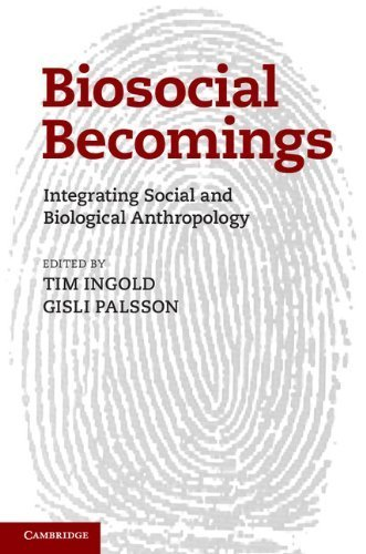 Biosocial Becomings: Integrating Social and Biological Anthropology by (2013-06-13)