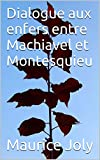 Dialogue aux enfers entre Machiavel et Montesquieu (French Edition)