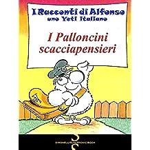 I PALLONCINI SCACCIAPENSIERI (I Racconti di Alfonso, uno Yeti italiano Vol. 12)