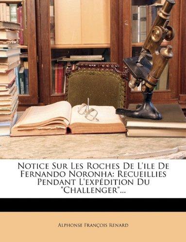 Notice Sur Les Roches de L'Ile de Fernando Noronha: Recueillies Pendant L'Expedition Du Challenger...