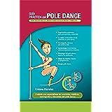 Guía práctica del Pole Dance: Para profesores, alumnos y para vos, que deseás comenzar
