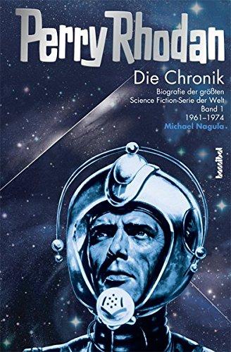 Die Perry Rhodan Chronik - Biografie der größten Science Fiction-Serie der Welt Band 1: 1960 - 1973