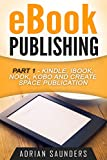 eBook Publishing: Part 1 - Kindle, iBook, Nook, Kobo and Create Space eBook Publication (English Edition)