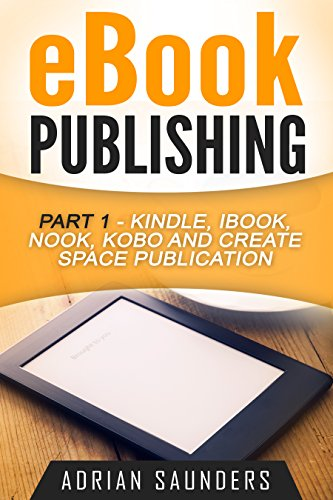 eBook Publishing: Part 1 - Kindle, iBook, Nook, Kobo and Create ...