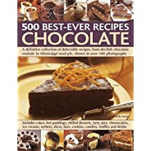 Chocolate: 500 Classic Recipes: A definitive collection of delectable recipes, from devilish chocolate roulade to Mississippi mud pie, shown in over 500 photographs