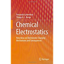 Chemical Electrostatics: New Ideas on Electrostatic Charging: Mechanisms and Consequences