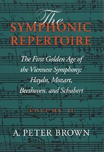 The Symphonic Repertoire, Volume II: The First Golden Age of the Viennese Symphony: Haydn, Mozart, Beethoven, and Schubert: Hayden, Mozart, Beethoven, and Schubert: 2 por A. Peter Brown