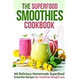 The Superfood Smoothies Cookbook: 60 Delicious Homemade Superfood Smoothie Recipes for Healthier Weight Loss (English Edition)