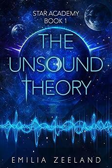 Emilia Zeeland - The Unsound Theory (STAR Academy Book 1)