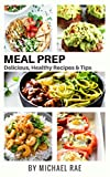 Meal Prep: Delicious, Healthy Recipes & Tips (Meal Prep Cookbook, Vegetarian Meals, Breakfast, Chicken, Beef, Pork & Seafood, Meal Prep Tips) (English Edition)
