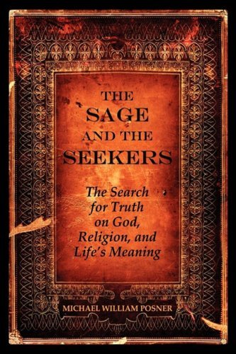 The Sage and the Seekers: The Search for Truth on God, Religion, and Life\'s Meaning by Michael William Posner (2009-04-01)