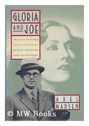 Gloria and Joe: The Star-Crossed Love Affair of Gloria Swanson and Joe Kennedy by Axel Madsen (1-Feb-1988) Hardcover - Films Starcrossed