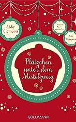 Plätzchen unter dem Mistelzweig: E-Book Only Weihnachtskurzgeschichte (German Edition)