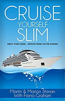 Cruise Yourself Slim: Enjoy Your Cruise ... Without Piling On The Pounds! by [Shirran, Martin, Shirran, Marion, Graham, Fiona]