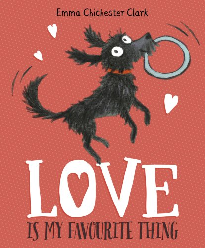 Love Is My Favourite Thing: A Plumdog Story por Emma Chichester Clark