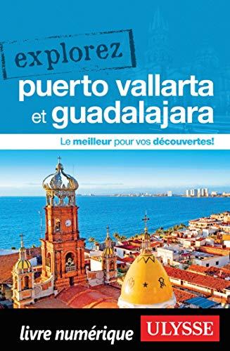 Explorez Puerto Vallarta et Guadalajara (French Edition)