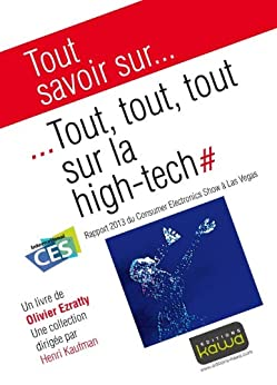 Tout savoir sur... Tout, tout, tout sur la high-tech: Rapport 2013 du Consumer Electronics Show à la Vas Vegas par [Ezratty, Olivier]