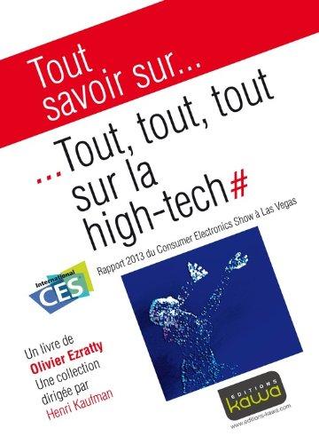 Tout savoir sur... Tout, tout, tout sur la high-tech: Rapport 2013 du Consumer Electronics Show à la Vas Vegas par Olivier Ezratty