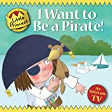 I Want to Be a Pirate! (Little Princess)