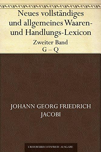 Neues vollständiges und allgemeines Waaren- und Handlungs-Lexicon. Zweiter Band. G - Q.