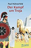 Der Kampf um Troja: Griechische Sagen - Paul Hühnerfeld