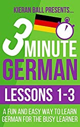 3 Minute German: Lessons 1-3: A fun and easy way to learn German for the busy learner