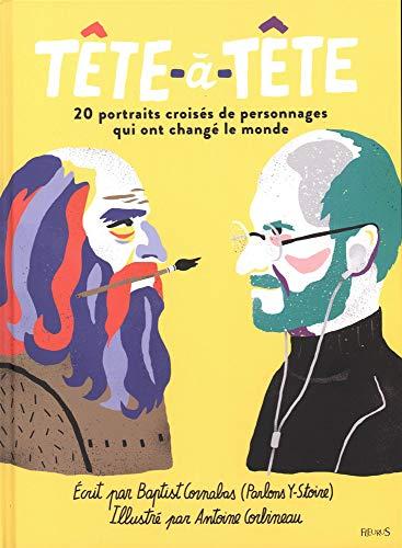Tête-à-tête : 20 portraits croisés de personnages qui ont changé le monde